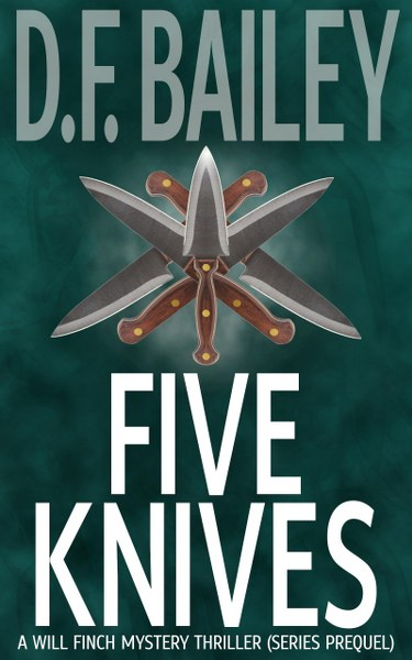 Book Cover for crime thriller, Five Knives, from the Will Finch mystery series by D.F. Bailey.