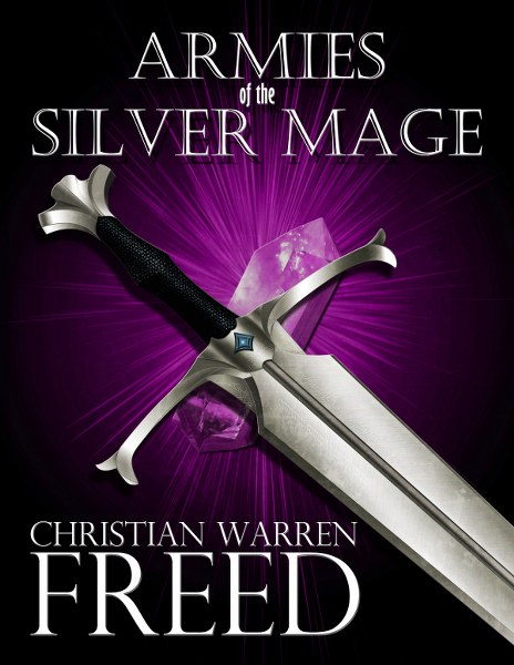 Book Cover for epic fantasy Armies of the Silver Mage from the Histories of Malweir by the Christian Warren Freed.