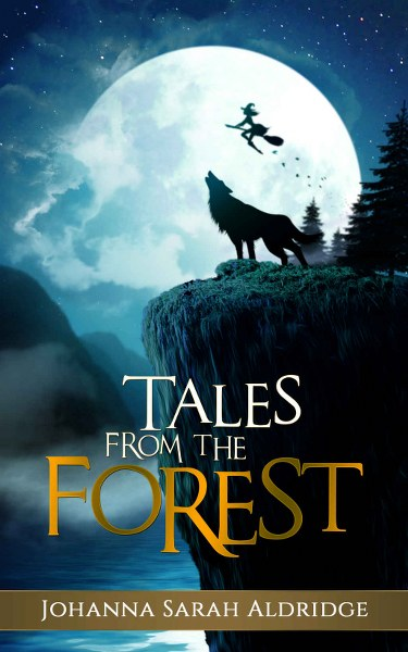 Book Cover for young adult novel Tales from the Forest by Johanna Sarah Aldridge.