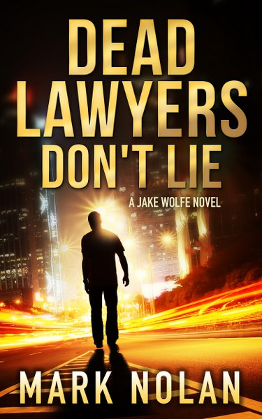 Book Cover for action thriller, Dead Lawyers Don't Lie, from the Jack Wolfe series by Mark Nolan.