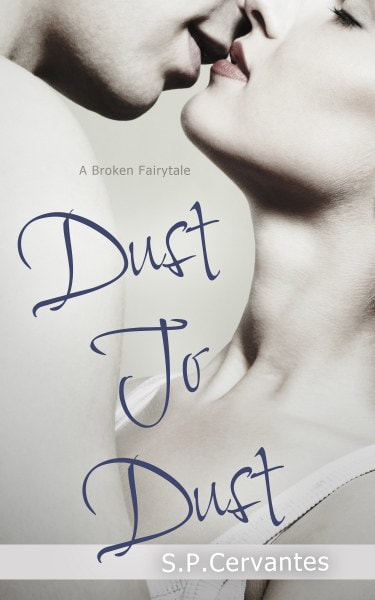 Book Cover for contemporary romance Dust to Dust from the A Broken Fairytale series by S.P. Cervantes.