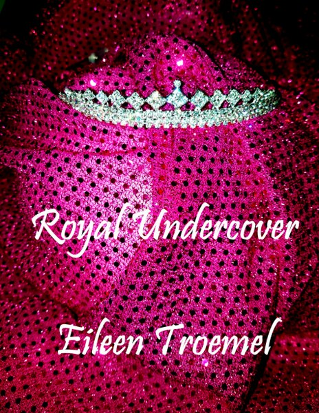 Book Cover for romantic suspense Royal Undercover by Eileen Troemel.