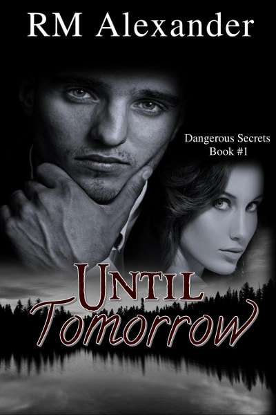 Book Cover for romantic suspense, Until Tomorrow, from the Dangerous Secrets series by RM Alexander.