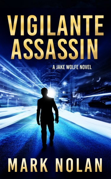 Book Cover for action thriller, Vigilante Assassin, from the Jack Wolfe series by Mark Nolan.