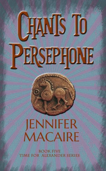 Book Cover for Chants to Persephonefrom the Time for Alexander paranormal romance time travel series by Jennifer Macaire.