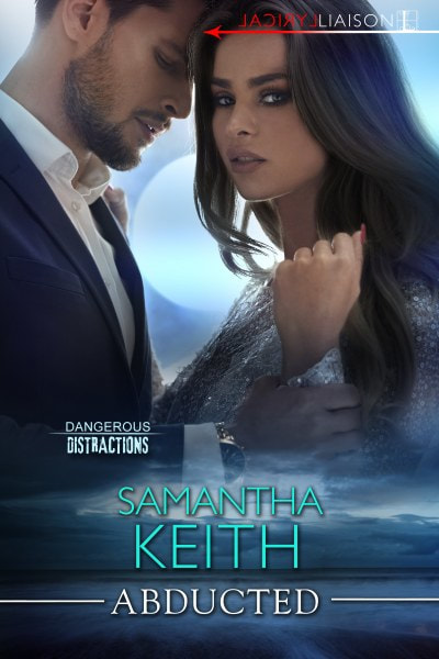 Book Cover for romantic suspense novel Abducted from The Dangerous Distractions series by Samantha Keith.
