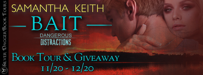 Book Tour Banner for romantic suspense novel Bait from The Dangerous Distractions series by Samantha Keith with a Book Tour Giveaway