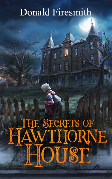 Book Cover for teen mystery The Secrets of Hawthorne Houser by Donald Firesmith.