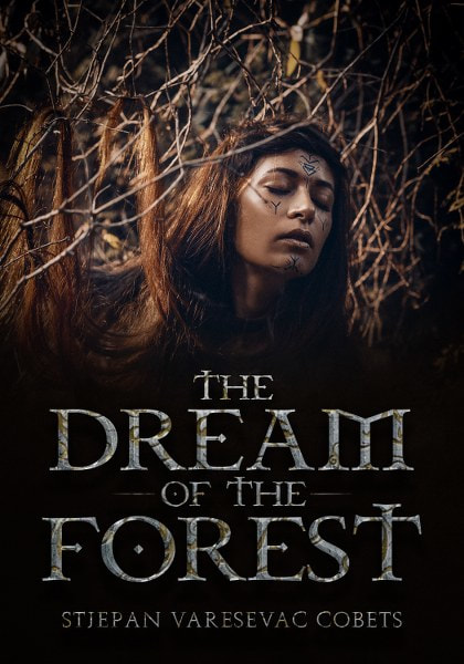 Book Cover for scifi/ romantic adventure novel The Dream of the Forest by Stjepan Varesevac-Cobets.