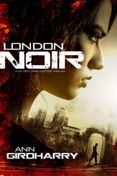 Book Cover for crime thriller London Noir from the Kal Medi series by Ann Girdharry .