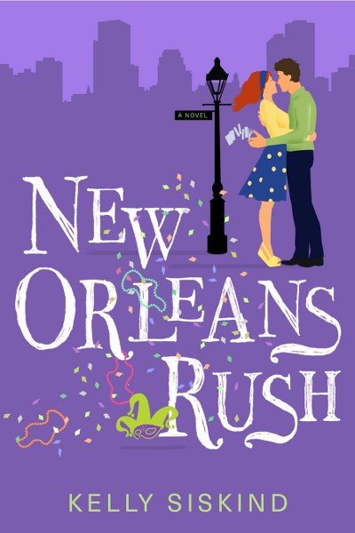 Book Cover for upcoming contemporary romance novel New Orleans Rush by Kelly Siskind .