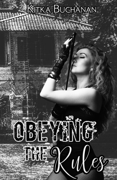 Book Cover for contemporary romance novel Obeying the Rules:  The Beginning by Kitka Buchanan.