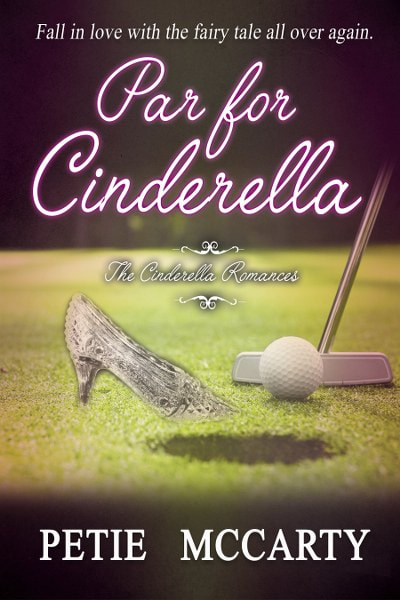 Book Cover for contemporary romance Par for Cinderella from The Cinderella Romances by Petie McCarty.