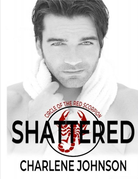 Book Cover for paranormal romance Shattered from the Circle of the Red Scorpion series by Charlene Johnson.