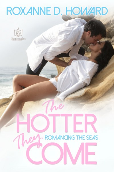 Book Cover for contemporary romance The Hotter They Come from the Romancing the Seas series by Roxanne D. Howard.