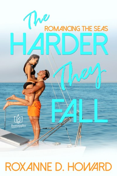 Book Cover for contemporary romance The Harder They Fall from the Romancing the Seas series by Roxanne D. Howard.