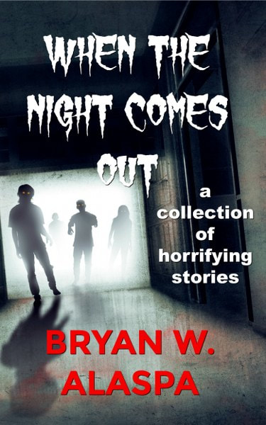 Book Cover for horror short story collection When the Night Comes Out by Bryan Alaspa.