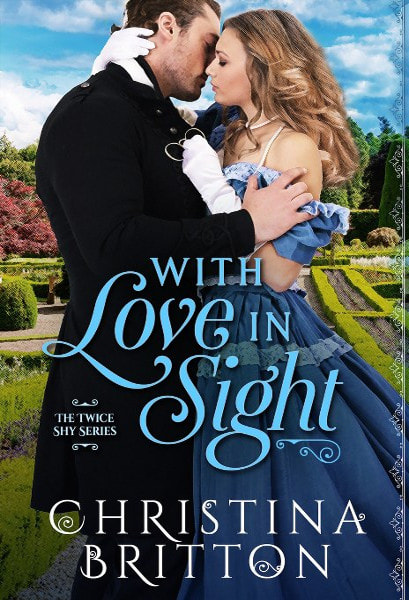 Book Cover for historical romance novel With Love in Sight from The Twice Shy series by Christina Britton .