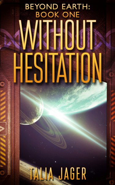 Book Cover for Without Hesitation from the Beyond Earth series by Talia Jager.